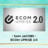 Sam Jacobs Ecom Uprise 2.0 2