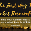 The Best Way To Market Research It: Find Your Golden Idea & Create What People Will Buy 2