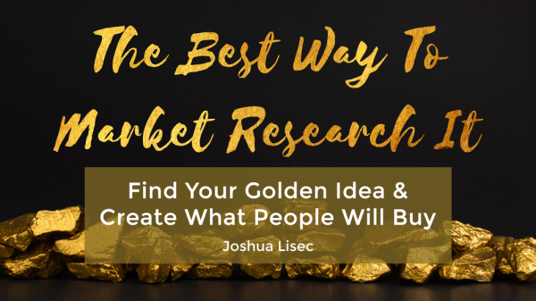 The Best Way To Market Research It: Find Your Golden Idea & Create What People Will Buy 1