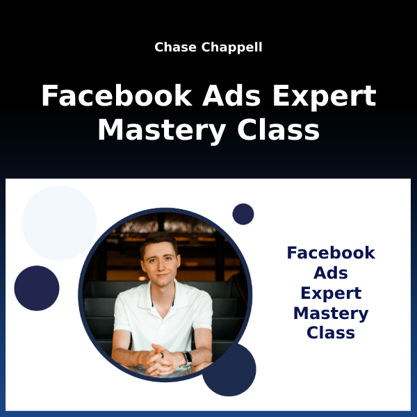Chase Chappell - Facebook Ads Expert Mastery Class 1